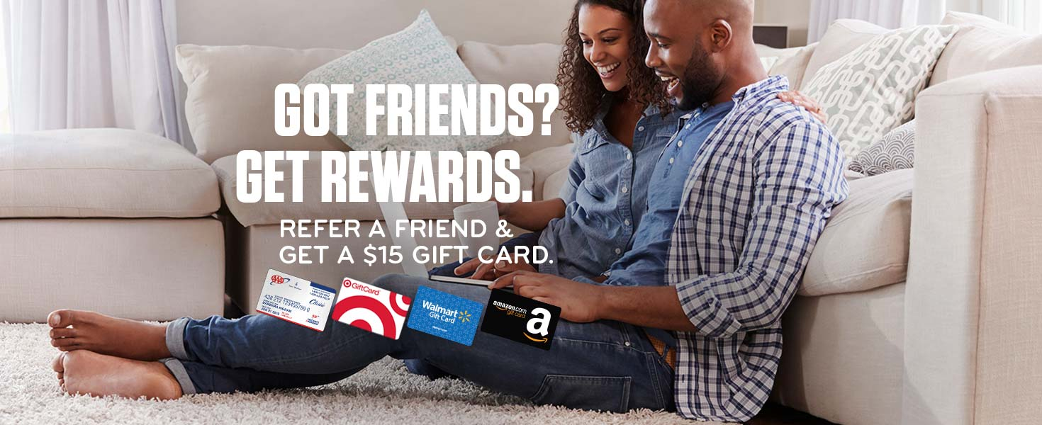 Refer a friend and get a $15 gift card.